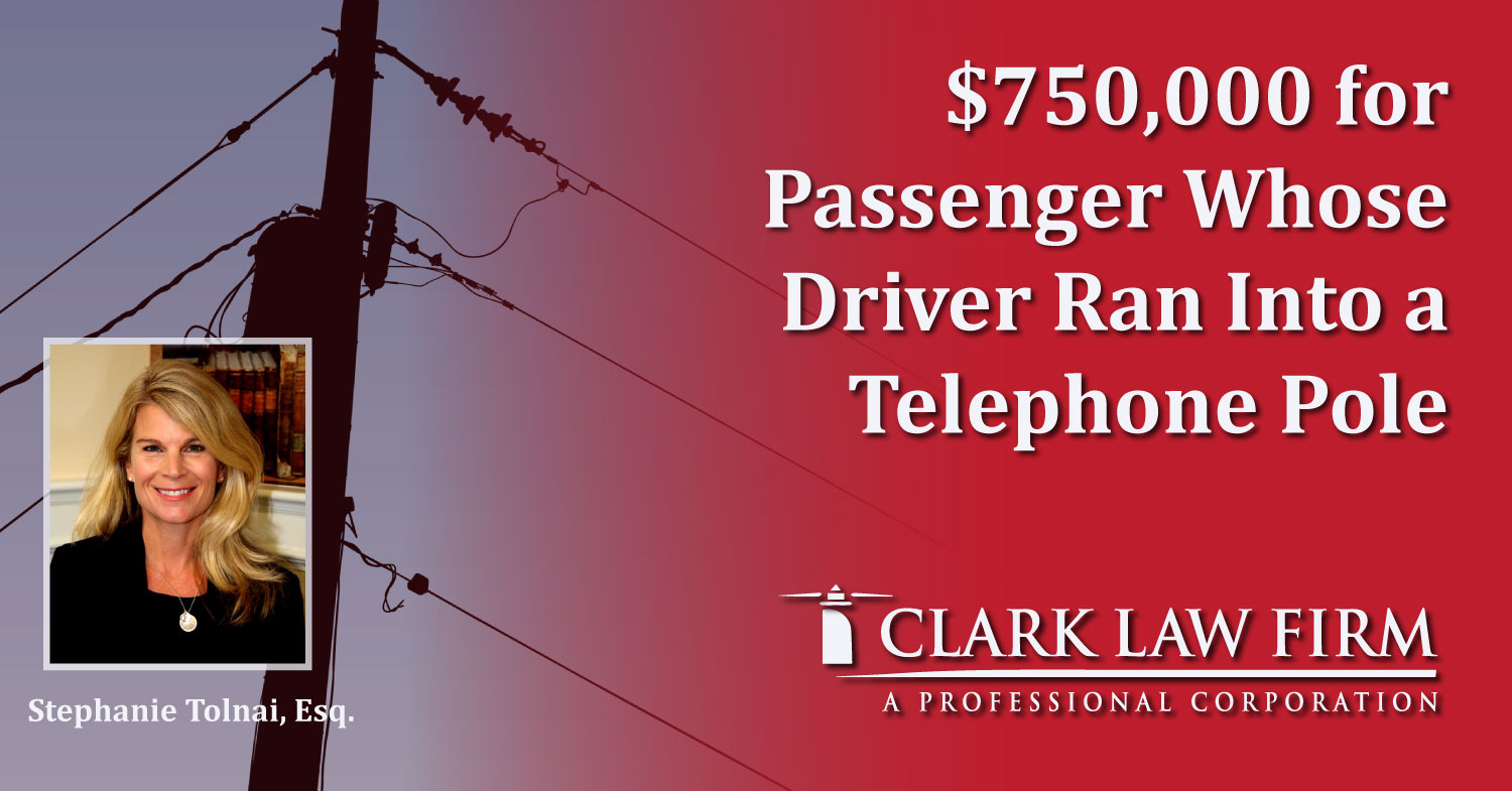 $750,000 for Passenger Whose Driver Ran Into a Telephone Pole